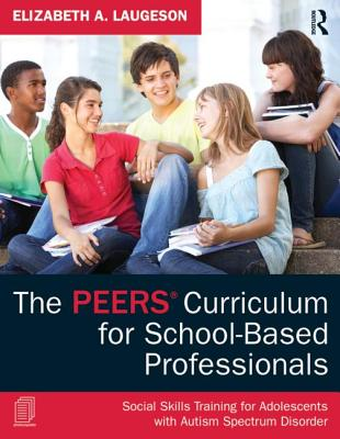 The Peers Curriculum for School-Based Professionals By Laugeson, Elizabeth A.
